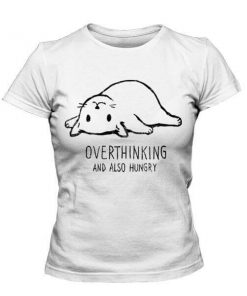 tshirt OVERTHINKING AND ALSO HUNGRY